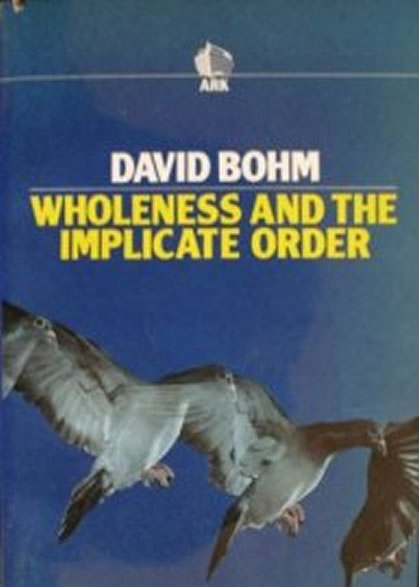 Wholeness and the implicate order, by David Bohm